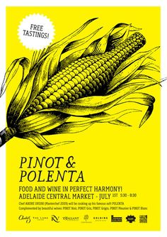 Poster Design for 'Pinot & Polenta' - Wine & Food wine event in Adelaide, Australia. The design moulds a corn cob (main ingredient in Polenta) into the iconic shape of a Pinot bottle. Design by David Byerlee. Pinot Gris, Restaurant Branding, Cafe Restaurant, Wine Advertising, Corn On Cob, Ad Art, Crafts For Kids To Make, Victoria Secret Fashion Show, Poster