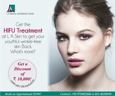 Get the HIFU treatment at L A Skin to get your youthful wrinkle-free skin Back. What's more? Get a discount of Rs 10,000 on the total Bill. Book an Appointment NOW. Contact- +91-9716022666 or 011-46594950.