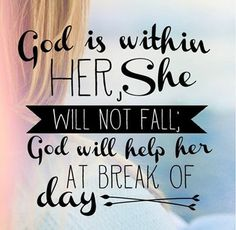 "Hey Soul? No matter what happens this week --  Who is with in you -- will hold you up.  ""God is within her, she will not fall;  God will help her at break of day."" Ps. 46:5 At break of day, *whenever* you feel like you may break, God will help you up, God will hold you up.  God's within. Bravely let Him carry you on.  #PreachingGospeltoMyself"