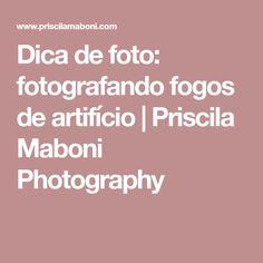 Dica de foto: fotografando fogos de artifício | Priscila Maboni Photography