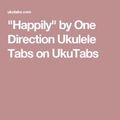 """""""Happily"""" by One Direction Ukulele Tabs on UkuTabs"""
