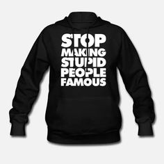 Stop Making Stupid People Famous Women's Hoodie Stupid People, Sarcastic Quotes, Product Offering, Famous Women, Hoodies, Sweatshirts, Custom Clothes, Cloths, Classic Style