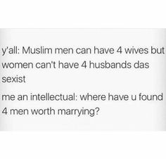 Bitch that's how it works and most of Muslim men only marry one women theses days Muslim Meme, Muslim Quotes, Islamic Quotes, Desi Humor, Desi Jokes, Funny Relatable Quotes, Funny Memes, Hilarious, Arabic Memes