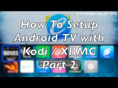 How To Setup Android TV With Kodi Part 2