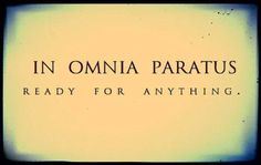 In Omnia Paratus -- Ready for anything! Latin Quotes, Latin Phrases, Latin Words, Phrase Tattoos, Tattoo Quotes, Girl Quotes, Me Quotes, Latin Tattoo, Gilmore Girls Quotes