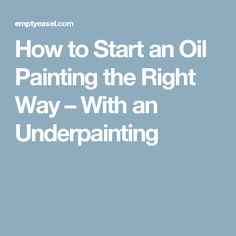 How to Start an Oil Painting the Right Way – With an Underpainting