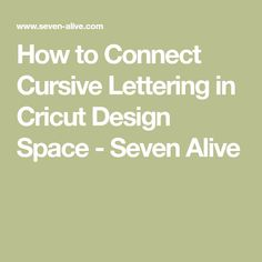How to Connect Cursive Lettering in Cricut Design Space - Seven Alive