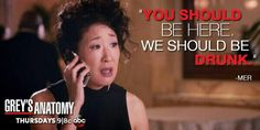 """You should be here. We should be drunk."" Cristina Yang to Meredith Grey, Grey's Anatomy quotes"