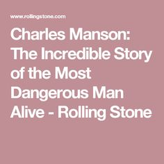 Charles Manson: The Incredible Story of the Most Dangerous Man Alive - Rolling Stone