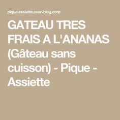 GATEAU TRES FRAIS A L'ANANAS (Gâteau sans cuisson) - Pique - Assiette