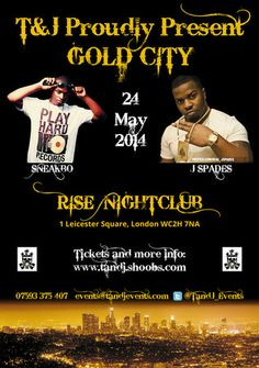 Gold City at Rise Nightclub, 1 Leicester square, London, WC2H 7NA, United Kingdom on Saturday May 24, 2014 at 10:00 pm (ends Sunday May 25, 2014 at 3:00 am). Live Performance from Sneakbo and J Spades. Also featuring up and coming acts. Up close and personal performance in the hottest venue in Leicester Square. Artists: Sneakbo, J Spades. Category: Nightlife. Price: Standard: £25. Facebook: http://atnd.it/11478-1 , Tickets: http://atnd.it/11478-0