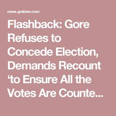Flashback: Gore Refuses to Concede Election, Demands Recount 'to Ensure All the Votes Are Counted' :: Grabien News