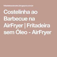 Costelinha ao Barbecue na AirFryer   Fritadeira sem Óleo - AirFryer