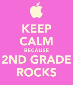 KEEP CALM BECAUSE 2ND GRADE ROCKS//I want the first grade version