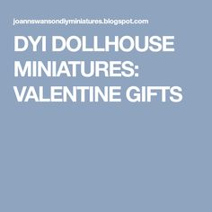 DYI DOLLHOUSE MINIATURES: VALENTINE GIFTS