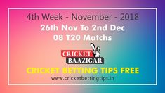 Match Prediction Week November 2018 Cricket Baazigar Provide Cricket Betting Tips and Match Prediction For Week November 2018 Cricket Tips, Cricket Match, November