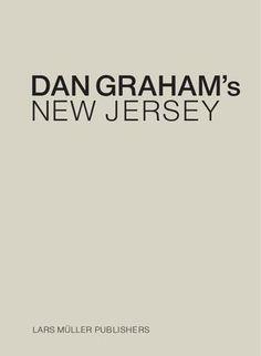 Dan Graham's New Jersey / edited by Craig Buckley and Mark Wasiuta.-- Zurich : Lars Müller ; New York : Columbia University GSAPP,cop. 2012.