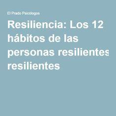 Resiliencia: Los 12 hábitos de las personas resilientes
