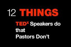 12 Things TEDx Speakers Do That Preachers Don't