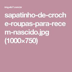 sapatinho-de-croche-roupas-para-recem-nascido.jpg (1000×750)