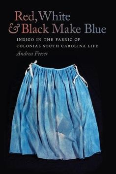 Red, White, and Black Make Blue: Indigo in the Fabric of ... https://www.amazon.com/dp/0820345539/ref=cm_sw_r_pi_dp_U_x_GZ8AAbRP9831C