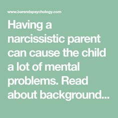 Having a narcissistic parent can cause the child a lot of mental problems. Read about background information, self-help tips, and options for treatment.