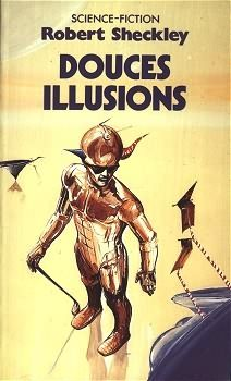 Douces illusions Robert SHECKLEY Illustration de Wojtek SIUDMAK POCKET, coll. Science-Fiction / Fantasy n° 5273, dépôt légal : octobre 1987