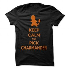 Keep calm and pick Charmander version 1 by SuperSayah T Shirts, Hoodies. Get it here ==► https://www.sunfrog.com/Valentines/Keep-calm-and-pick-Charmander-version-1-by-SuperSayah.html?41382 $23