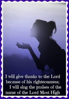 I will give thanks to the Lord because of his righteousness; I will sing the praises of the name of the Lord Most High Psalm Praise The Lords, Praise And Worship, Praise God, Biblical Quotes, Bible Verses, Psalm 7, I Choose Life, Christian Inspiration, Biblical Inspiration