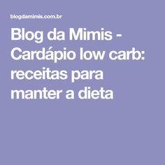 Blog da Mimis - Cardápio low carb: receitas para manter a dieta