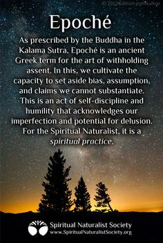 Epoche, the humble art of withholding assent. Learn about Spiritual Naturalism at www.SpiritualNaturalistSociety.org
