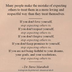 wise words....  if i do not have it for myself, how can i EVER expect for someone to give it to me!!  it all starts with ME!