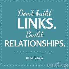 """Don't build #links. Build #relationships."" Rand Fishkin"