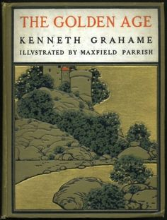 The Golden Age by Kenneth Grahame  Published by John Lane ~ 1900, book coverillustrated by Maxfield Parrish