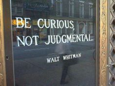 Walt Whitman Quote: Be Curious, Not Judgmental - another inspirational thought for you to enjoy and think about while you go about your day! The Words, Cool Words, Great Quotes, Quotes To Live By, Inspirational Quotes, Motivational Quotes, Words Quotes, Me Quotes, Sayings