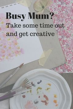 Are you feeling exhausted?  My advice to Busy Mums is to take some time out and get creative