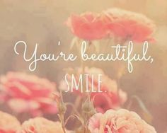 you're beautiful, smile. ♡