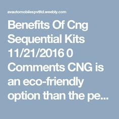 Benefits Of Cng Sequential Kits  11/21/2016 0 Comments CNG is an eco-friendly option than the petrol or diesel. Nowadays, when the problem of pollution is increasing day by day, so, most of the people opt for CNG vehicles. The process is not so hard you just need to consider any of your nearest and trusted CNG Sequential Kits Fitment Centre in Delhi that provide you the best quality kit for your vehicle at a rock-bottom price.