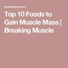 Top 10 Foods to Gain Muscle Mass | Breaking Muscle