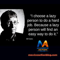 I choose a lazy person to do a hard job. Because a lazy person will find an easy way to do it. #massiveactionblog #quotes _____________________________  Double Tap and Hashtag #massiveactionblog!!