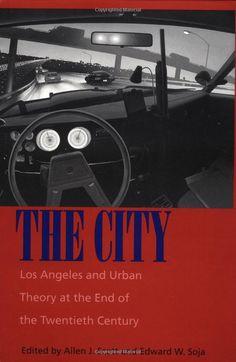 The City: Los Angeles and Urban Theory at the End of the Twentieth Century: Allen J. Scott, Edward W. Soja: 9780520204249: Amazon.com: Books