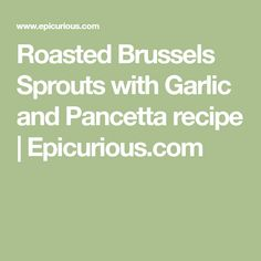 Roasted Brussels Sprouts with Garlic and Pancetta recipe | Epicurious.com