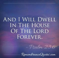 """And I Will Dwell In The House Of The Lord Forever"" (Psalm 23:6)"
