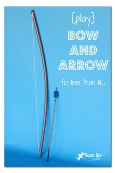 Sugar Bee Crafts: Make a bow and arrow for a buck!!