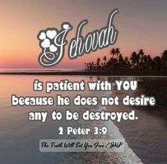 """Jehovah is not slow respecting his promise, as some people consider slowness, but he is patient with YOU because he does not desire any to be destroyed but desires all to attain to repentance. Bible Scriptures, Bible Quotes, Jehovah S Witnesses, Jehovah Witness, 2 Peter, Spiritual Thoughts, Bible Truth, Know The Truth, Psalms"
