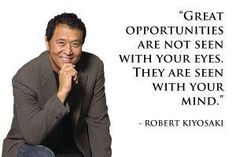 Great opportunities are not seen with your eyes. They are seen with your mind. Robert Kiyosaki Books, Robert Kiyosaki Quotes, Network Marketing Quotes, Rich Dad Poor Dad, Motivational Quotes, Inspirational Quotes, Investment Advice, Business Advice, Business Motivation