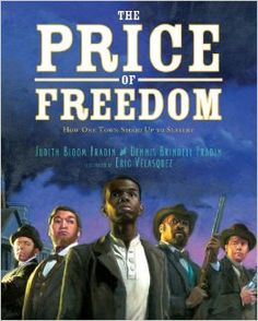 Children's Book Committee January 2014 Pick: THE PRICE OF FREEDOM by Judith Bloom Fradin and Dennis Brindell Fradin, illustrated by Eric Velasquez (Walker/Bloomsbury Kids, 2013)