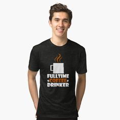 'full time coffee drinker' Tri-blend T-Shirt by mikenotis Machine Quilting Designs, Quilting Tips, Coffee Drinkers, Psychiatry, Chiffon Tops, Female Models, Shirt Designs, Logo Stickers, Funny Stickers
