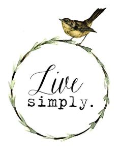 Just live print, pillows, greeting cards, tea towel Simply Quotes, Quotes To Live By, Bird Quotes, Quotes Quotes, Qoutes, Peace Quotes, Quotations, 3d Laser, Simple Pleasures