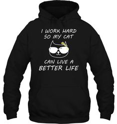 I work Heard so my cat can live a Better Life I Work Hard, Cool Hoodies, Cat Life, Better Life, Cat Day, Cool Designs, Canning, Live, Cats